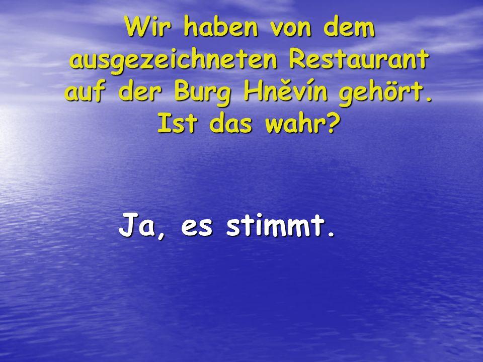 Wir haben von dem ausgezeichneten Restaurant auf der Burg Hněvín gehört. Ist das wahr