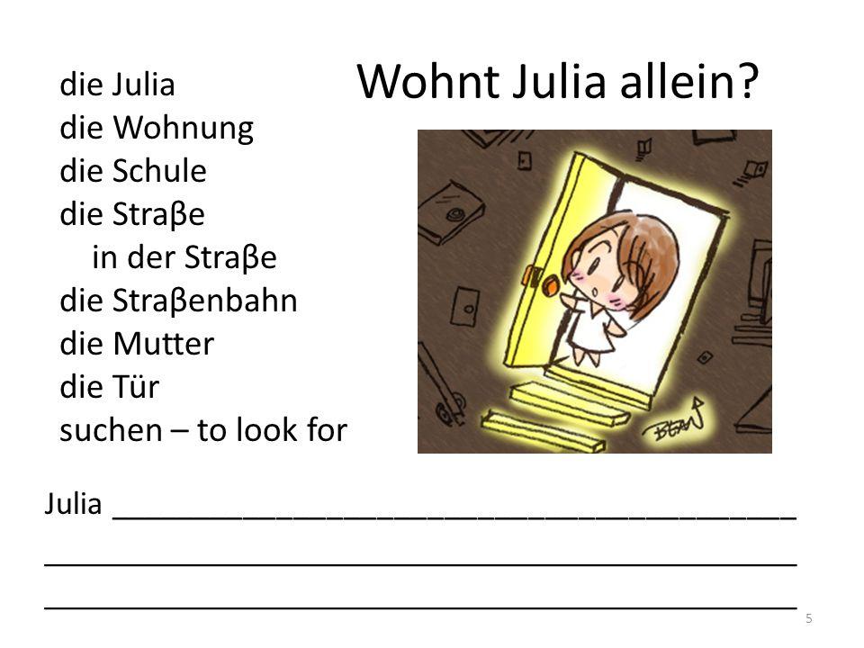Wohnt Julia allein die Julia die Wohnung die Schule die Straβe