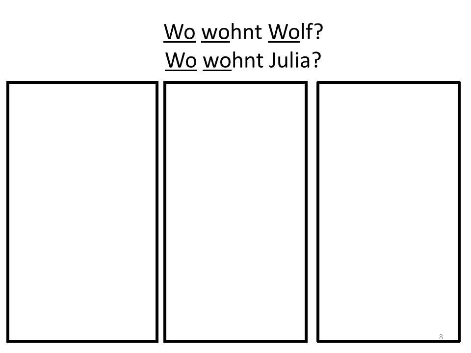 Wo wohnt Wolf Wo wohnt Julia