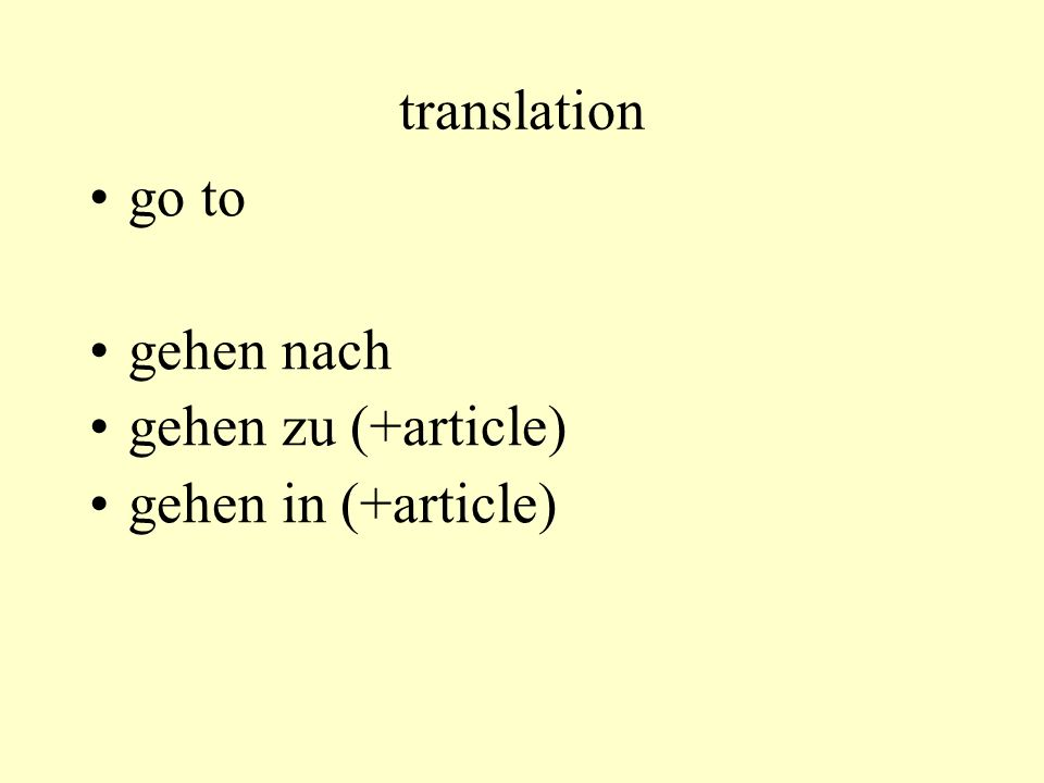 translation go to gehen nach gehen zu (+article) gehen in (+article)