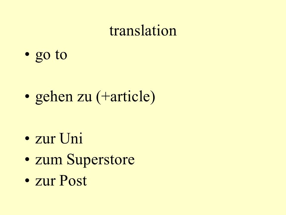 translation go to gehen zu (+article) zur Uni zum Superstore zur Post