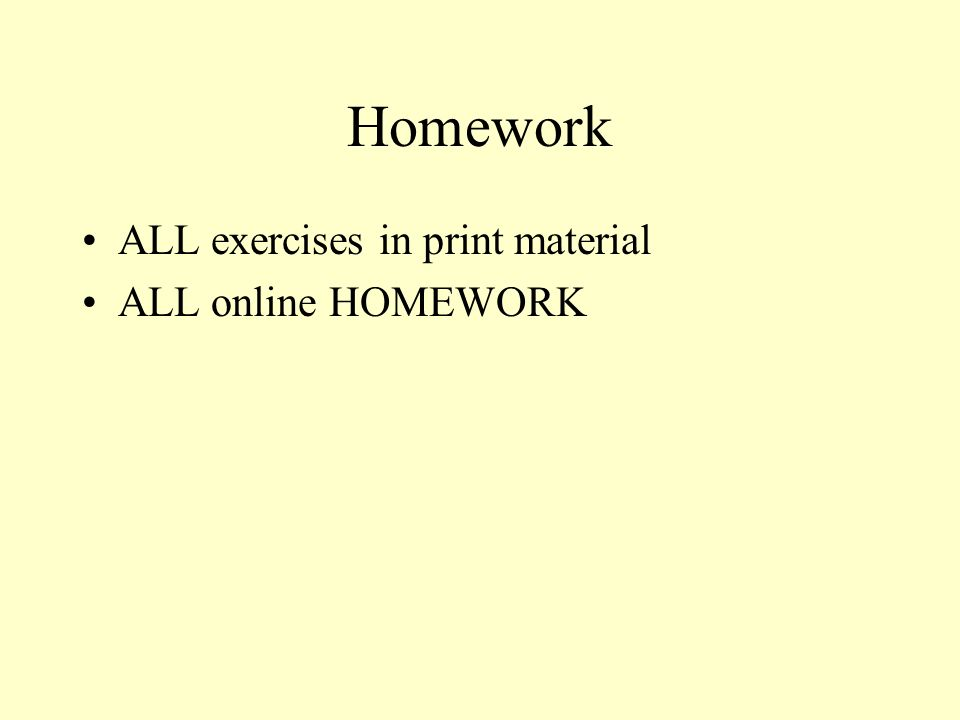 Homework ALL exercises in print material ALL online HOMEWORK