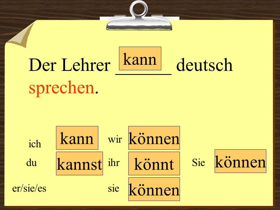 Der Lehrer ______ deutsch sprechen.