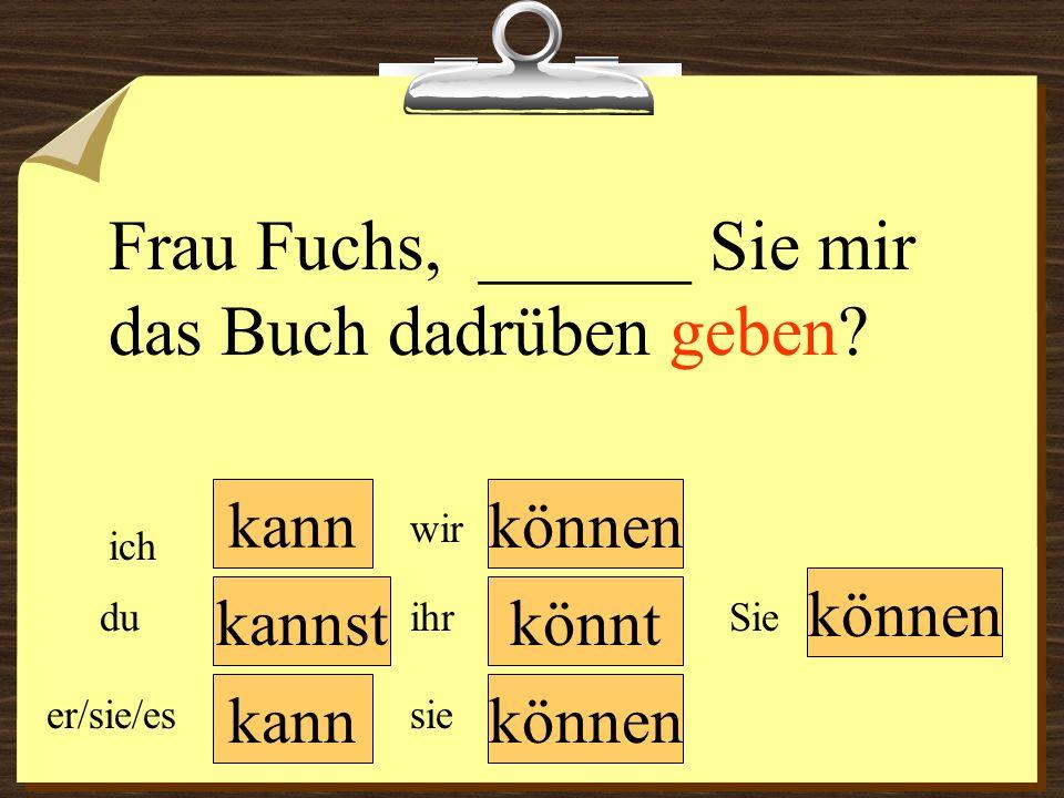 Frau Fuchs, ______ Sie mir das Buch dadrüben geben