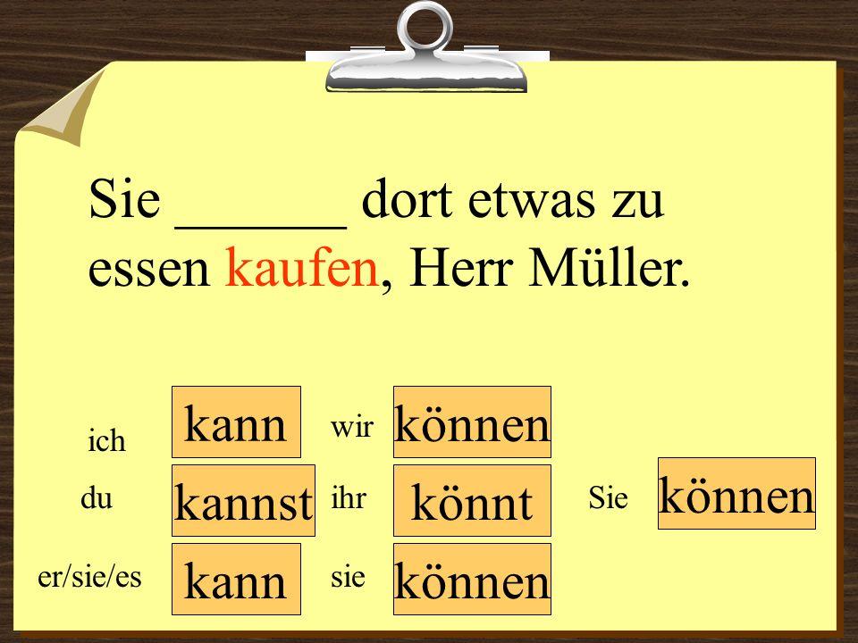 Sie ______ dort etwas zu essen kaufen, Herr Müller.