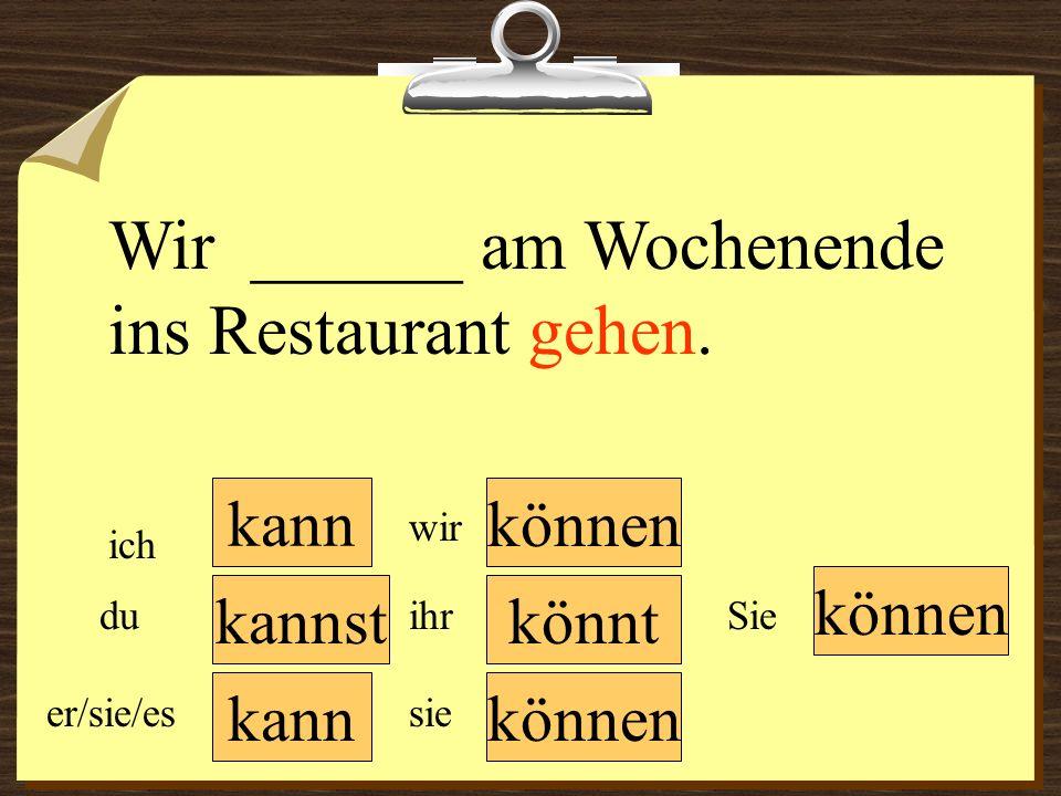 Wir ______ am Wochenende ins Restaurant gehen.