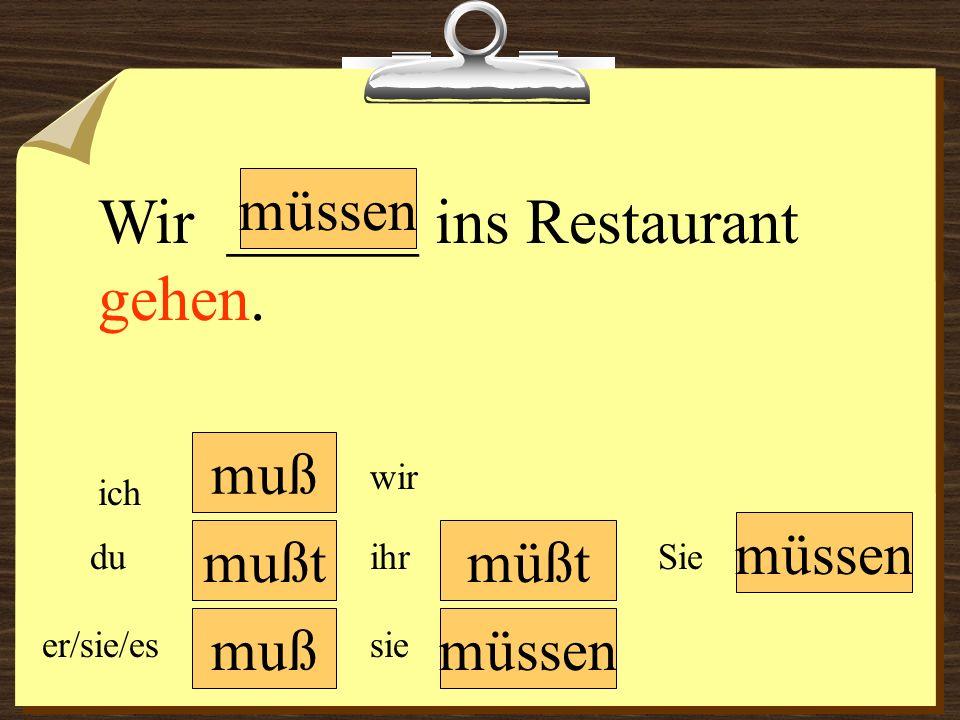 Wir ______ ins Restaurant gehen.