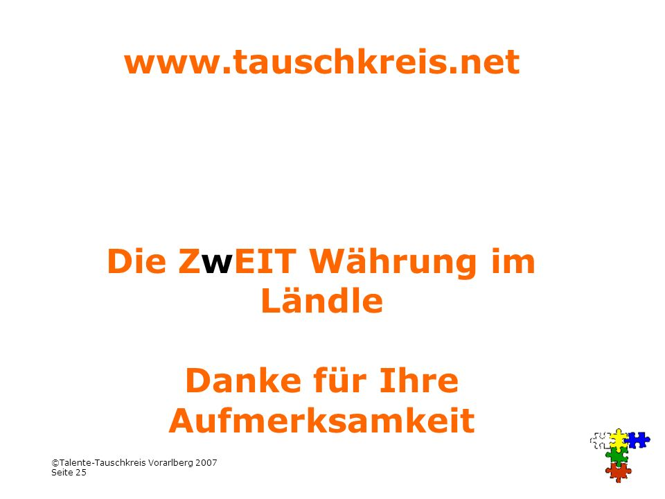 www.tauschkreis.net Die ZwEIT Währung im Ländle Danke für Ihre Aufmerksamkeit
