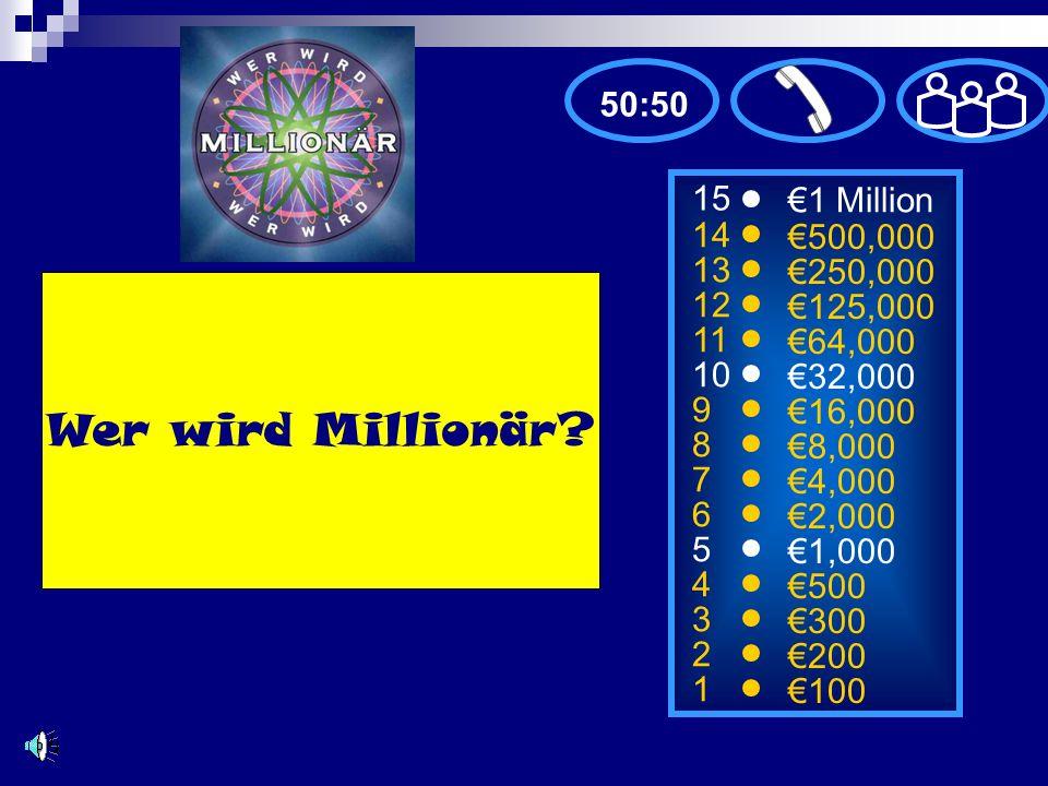 Wer wird Millionär 50:50 15 €1 Million 14 €500,000 13 €250,000 12