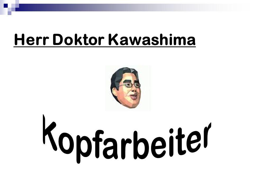 Herr Doktor Kawashima Kopfarbeiter