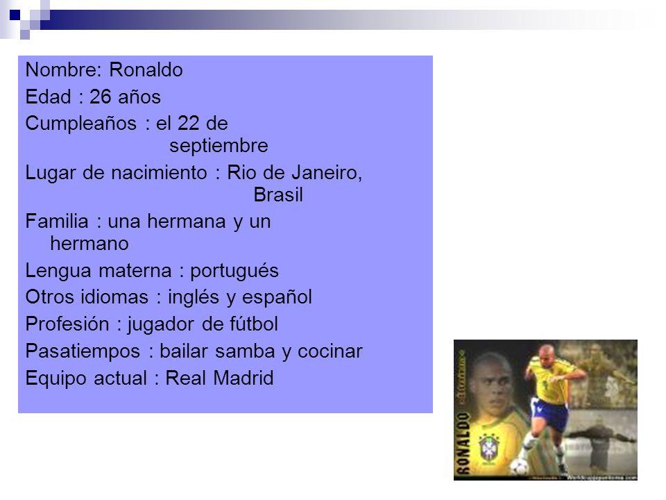 Nombre: Ronaldo Edad : 26 años. Cumpleaños : el 22 de septiembre.