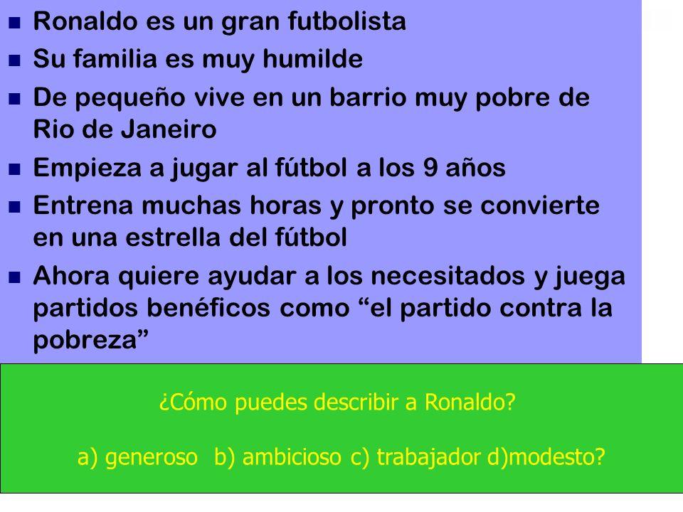 Ronaldo es un gran futbolista Su familia es muy humilde