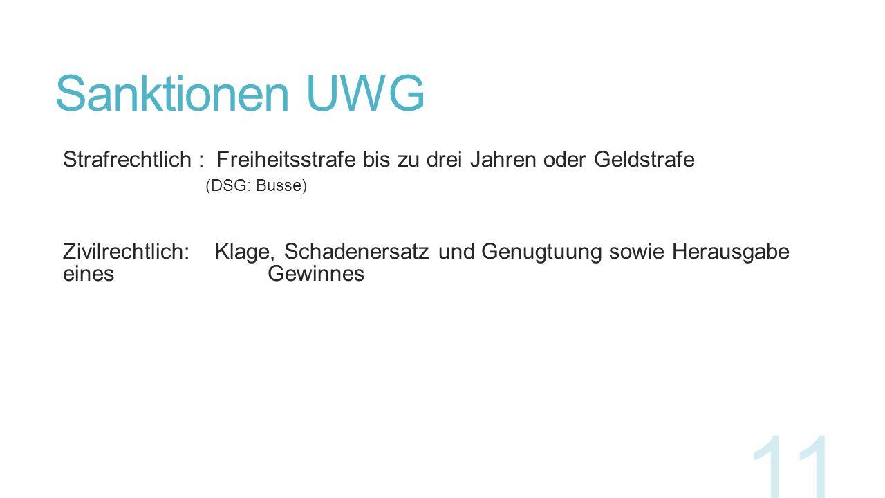 Sanktionen UWG Strafrechtlich : Freiheitsstrafe bis zu drei Jahren oder Geldstrafe. (DSG: Busse)