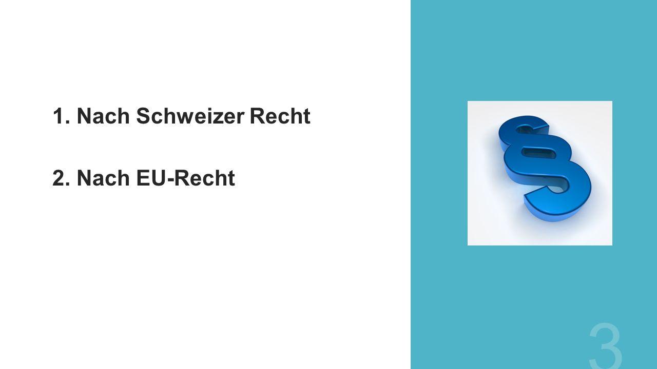 1. Nach Schweizer Recht 2. Nach EU-Recht