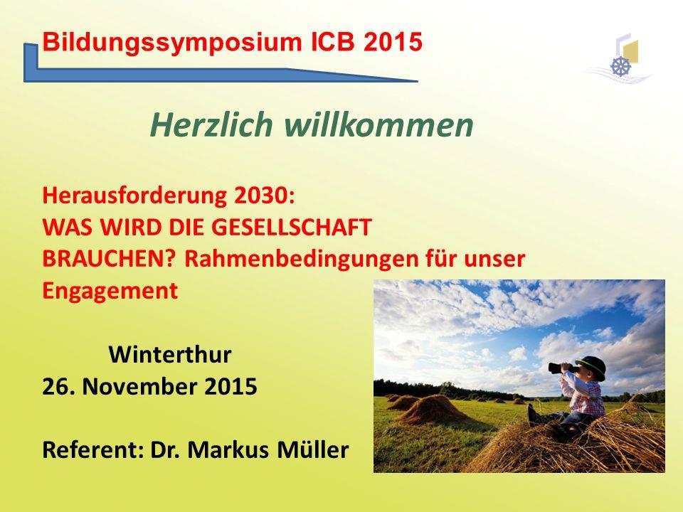 Herzlich willkommen Bildungssymposium ICB 2015 Herausforderung 2030: