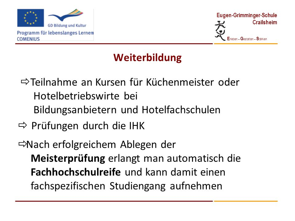 Weiterbildung Teilnahme an Kursen für Küchenmeister oder. Hotelbetriebswirte bei. Bildungsanbietern und Hotelfachschulen.