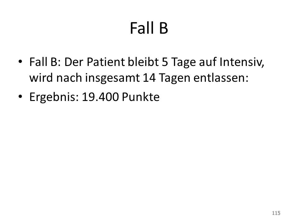 Fall B Fall B: Der Patient bleibt 5 Tage auf Intensiv, wird nach insgesamt 14 Tagen entlassen: Ergebnis: 19.400 Punkte.