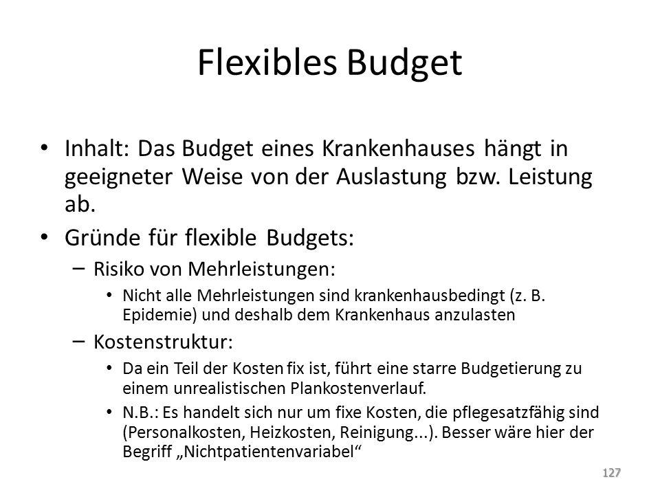 Flexibles Budget Inhalt: Das Budget eines Krankenhauses hängt in geeigneter Weise von der Auslastung bzw. Leistung ab.