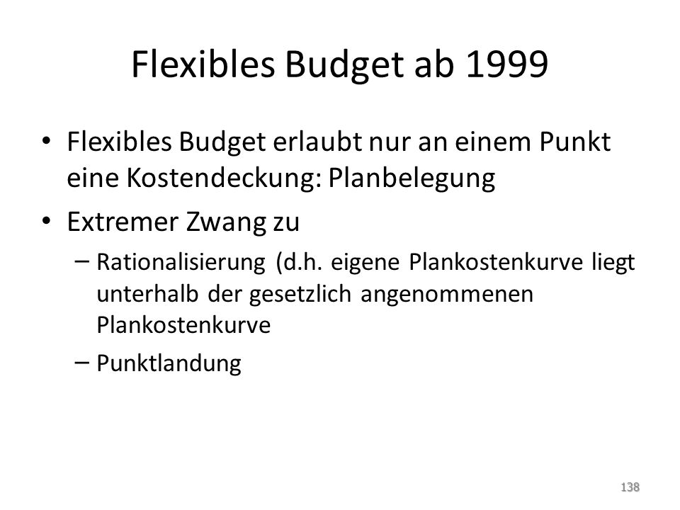 Flexibles Budget ab 1999 Flexibles Budget erlaubt nur an einem Punkt eine Kostendeckung: Planbelegung.