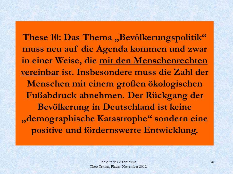 """These 10: Das Thema """"Bevölkerungspolitik muss neu auf die Agenda kommen und zwar in einer Weise, die mit den Menschenrechten vereinbar ist. Insbesondere muss die Zahl der Menschen mit einem großen ökologischen Fußabdruck abnehmen. Der Rückgang der Bevölkerung in Deutschland ist keine """"demographische Katastrophe sondern eine positive und fördernswerte Entwicklung."""