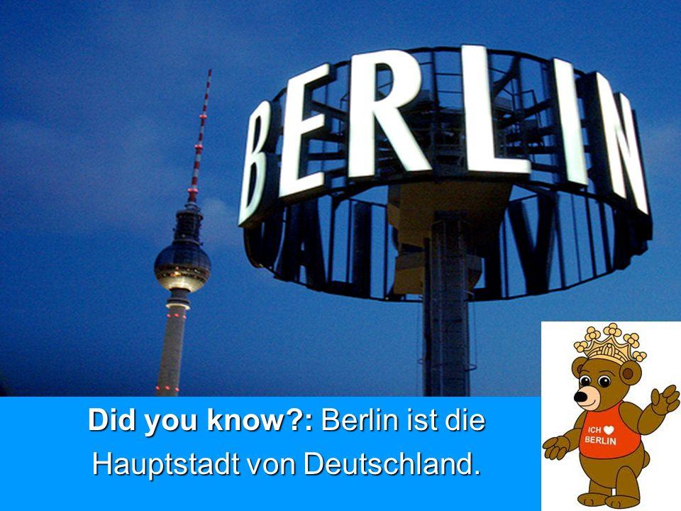 Did you know : Berlin ist die Hauptstadt von Deutschland.