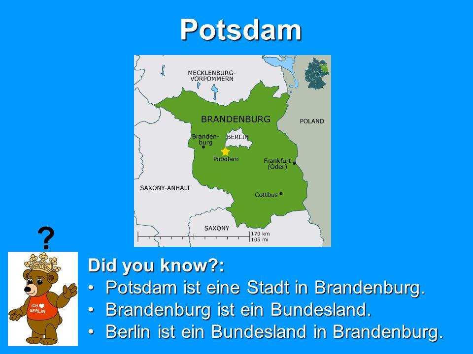 Potsdam Did you know : Potsdam ist eine Stadt in Brandenburg.