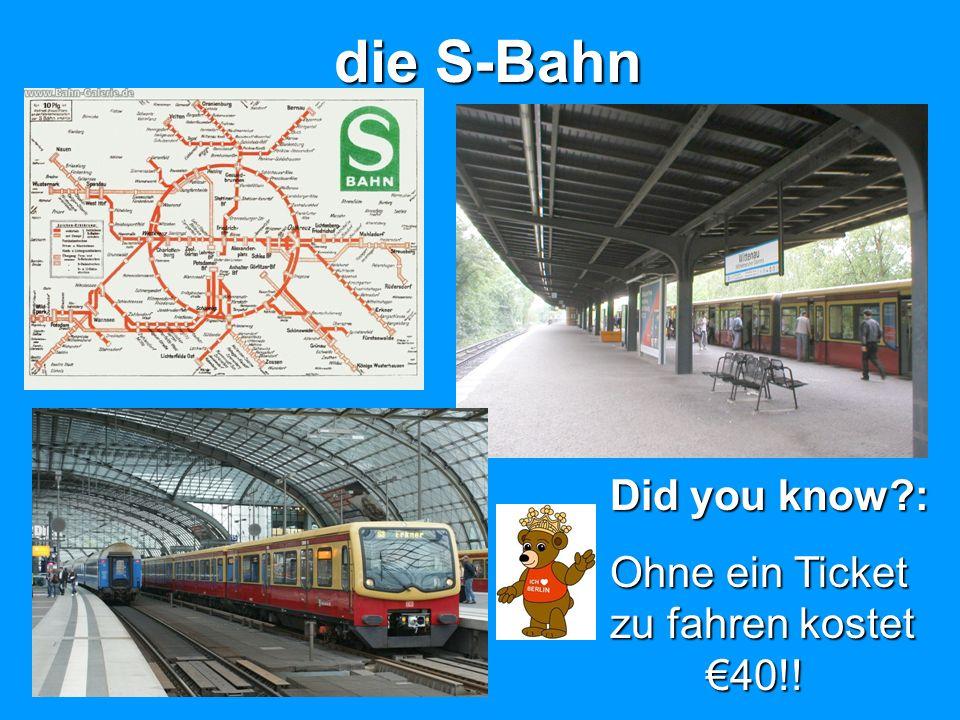 die S-Bahn Did you know : Ohne ein Ticket zu fahren kostet €40!!