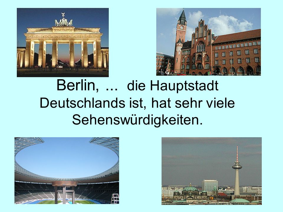 Berlin, ... die Hauptstadt Deutschlands ist, hat sehr viele Sehenswürdigkeiten.