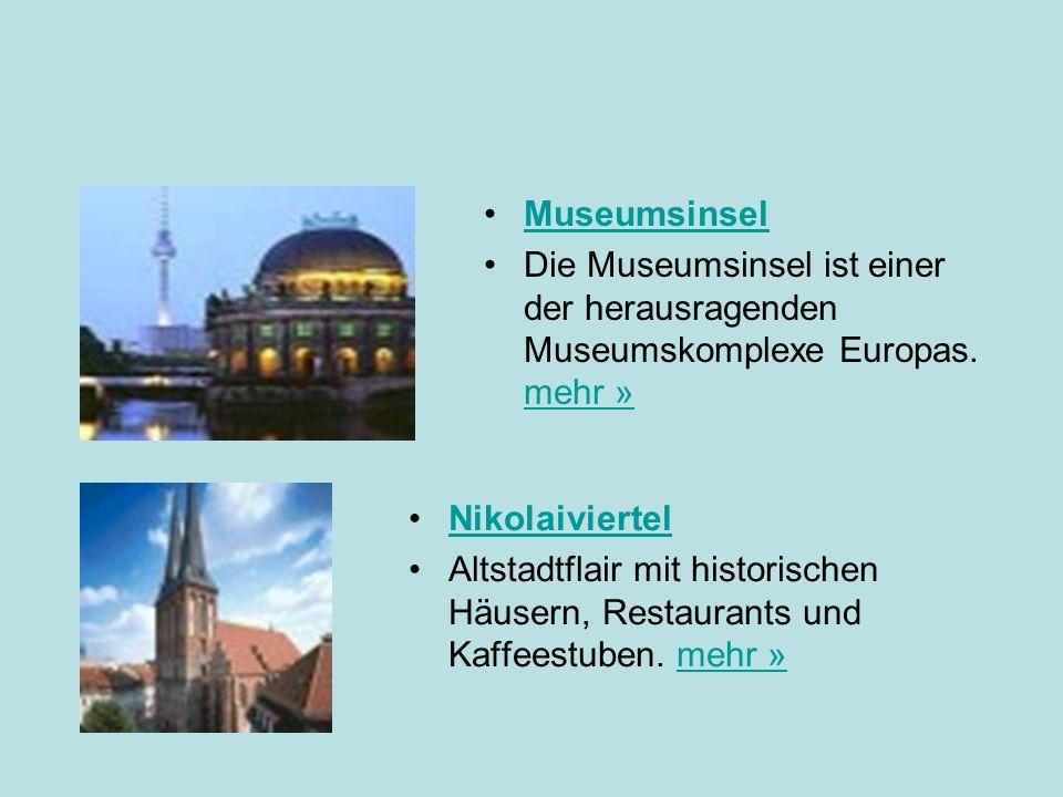 Museumsinsel Die Museumsinsel ist einer der herausragenden Museumskomplexe Europas. mehr » Nikolaiviertel.