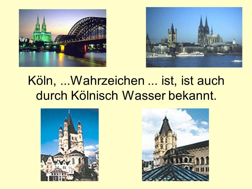 Köln, ...Wahrzeichen ... ist, ist auch durch Kölnisch Wasser bekannt.