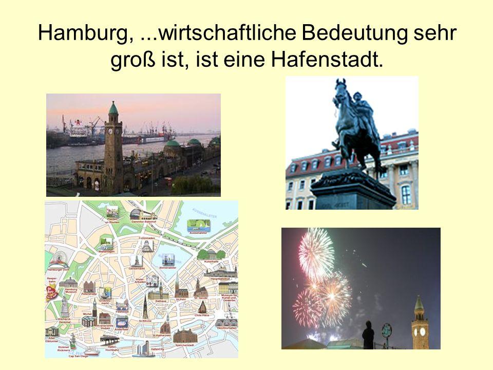 Hamburg, ...wirtschaftliche Bedeutung sehr groß ist, ist eine Hafenstadt.
