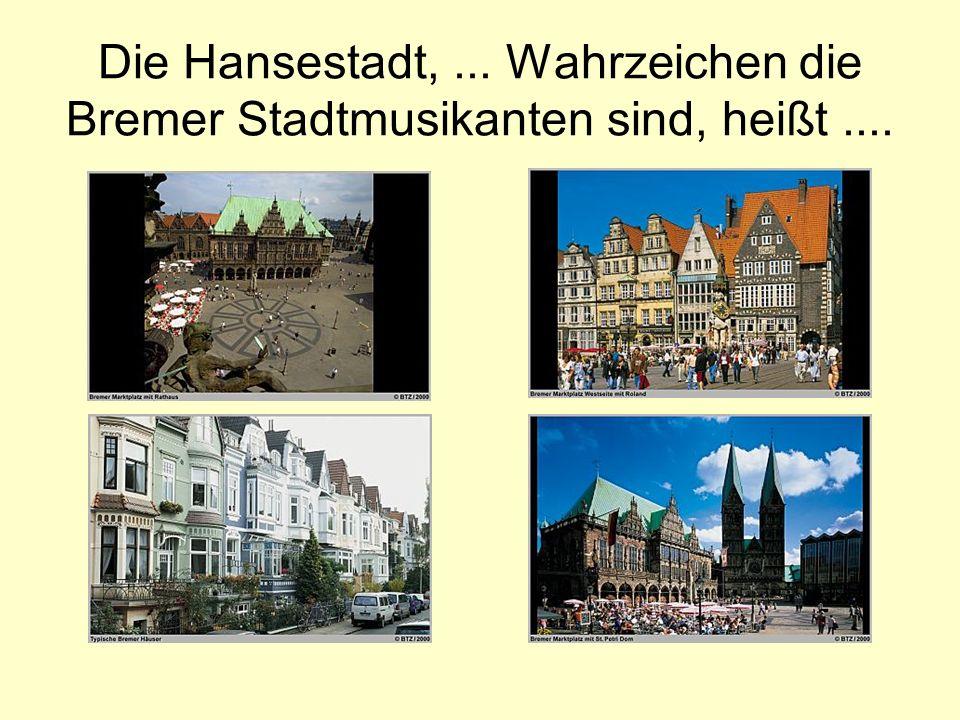 Die Hansestadt, ... Wahrzeichen die Bremer Stadtmusikanten sind, heißt ....