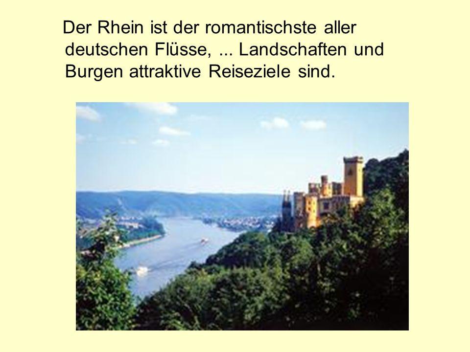Der Rhein ist der romantischste aller deutschen Flüsse,