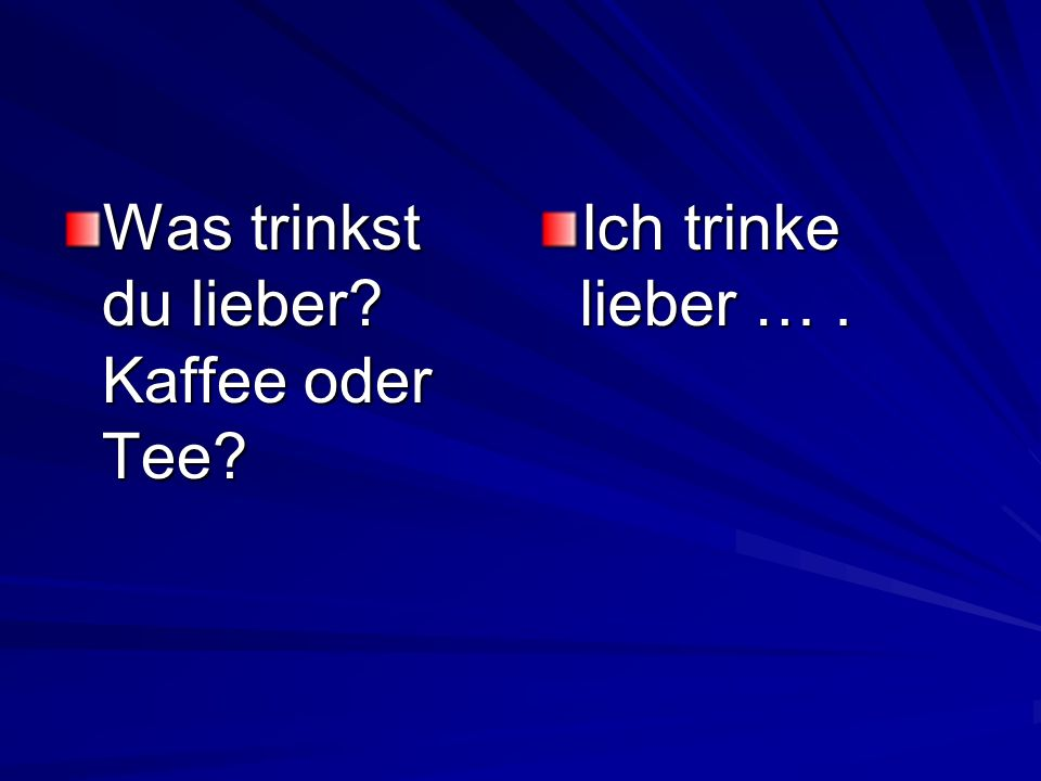 Was trinkst du lieber Kaffee oder Tee