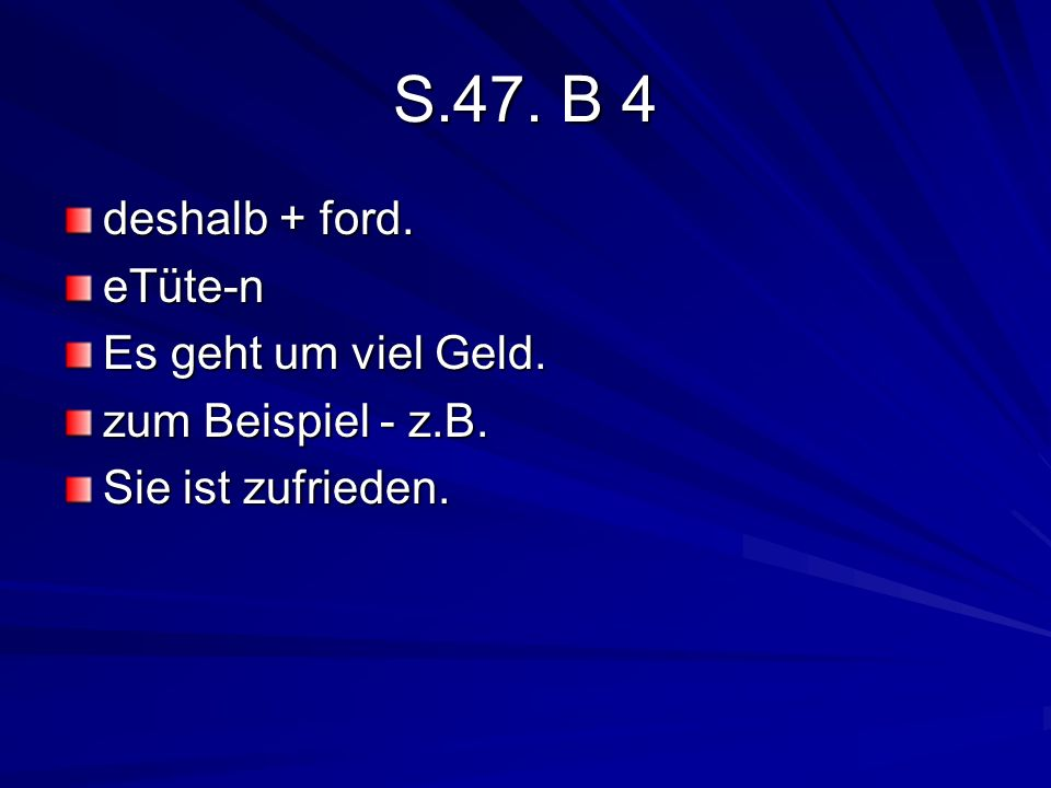 S.47. B 4 deshalb + ford. eTüte-n Es geht um viel Geld.