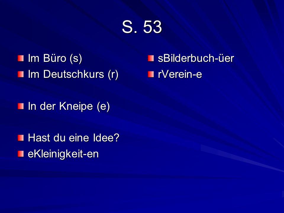 S. 53 Im Büro (s) Im Deutschkurs (r) In der Kneipe (e)