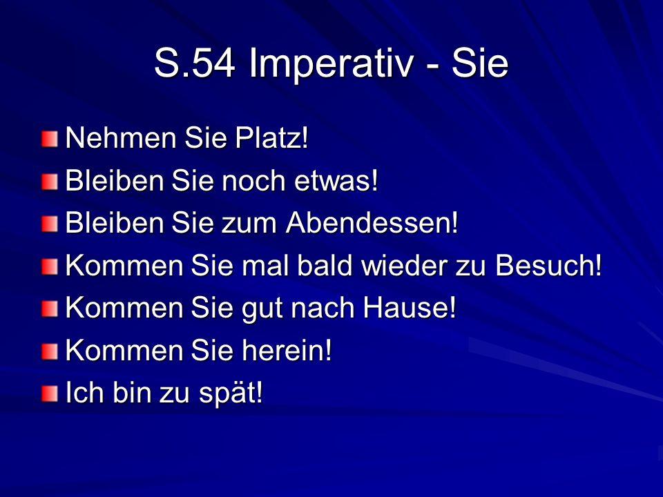 S.54 Imperativ - Sie Nehmen Sie Platz! Bleiben Sie noch etwas!