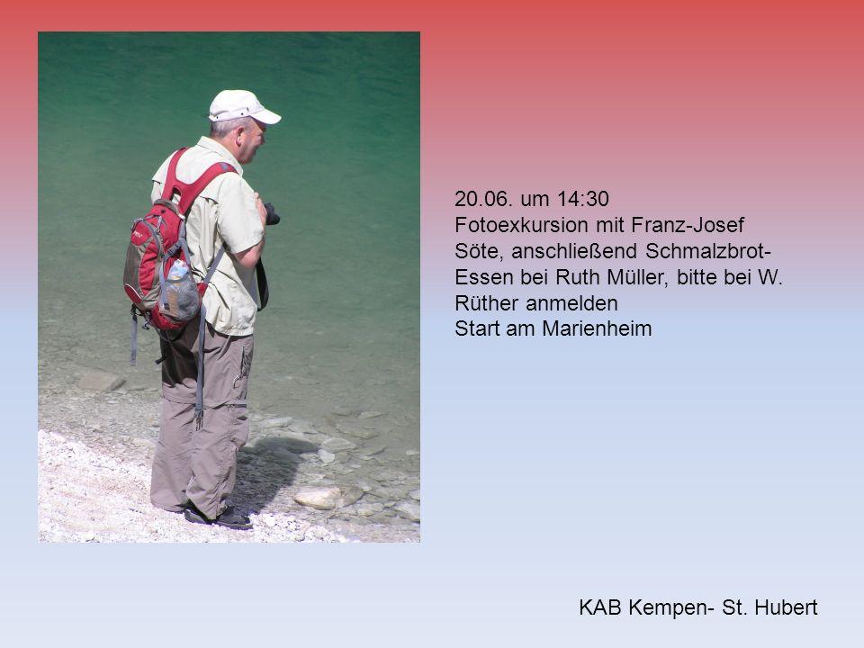 20.06. um 14:30 Fotoexkursion mit Franz-Josef Söte, anschließend Schmalzbrot-Essen bei Ruth Müller, bitte bei W. Rüther anmelden.