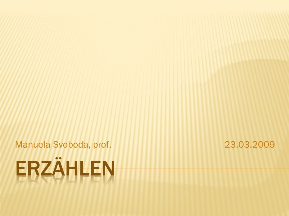 Manuela Svoboda, prof. 23.03.2009 Erzählen