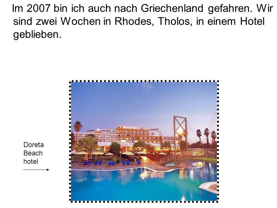 Im 2007 bin ich auch nach Griechenland gefahren