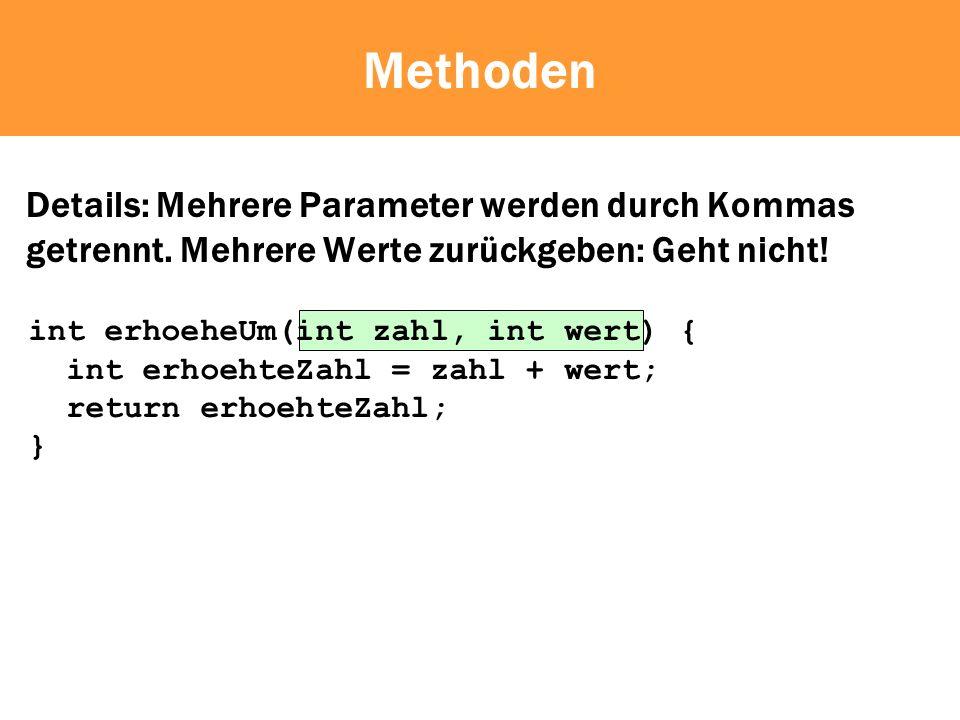 Methoden Details: Mehrere Parameter werden durch Kommas getrennt. Mehrere Werte zurückgeben: Geht nicht!