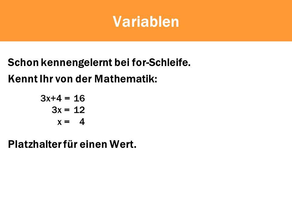 Variablen Schon kennengelernt bei for-Schleife.
