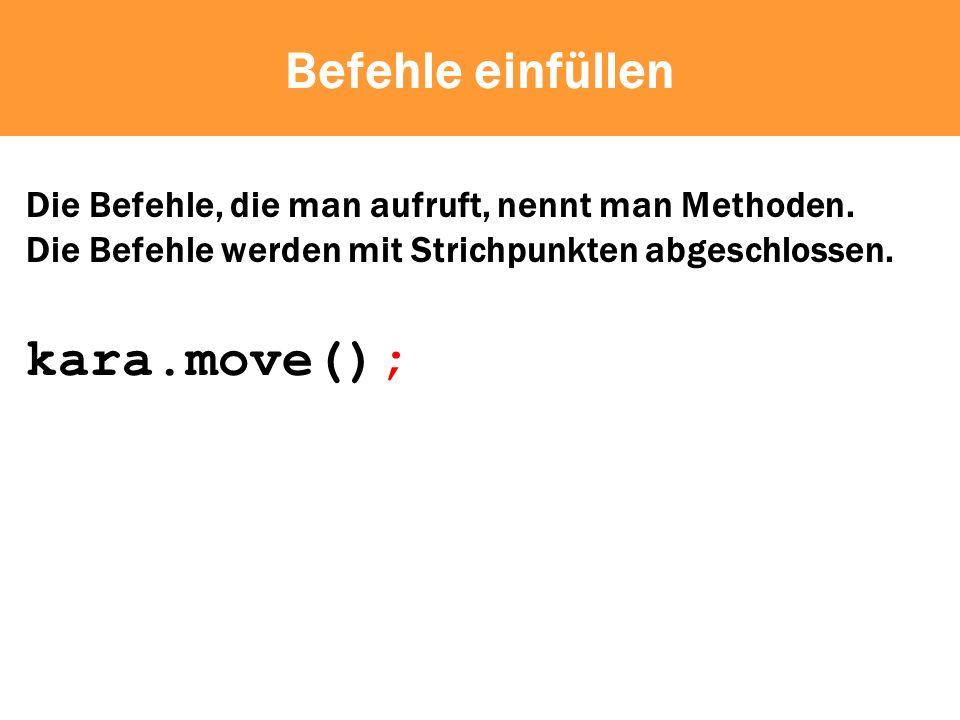 Befehle einfüllen kara.move();