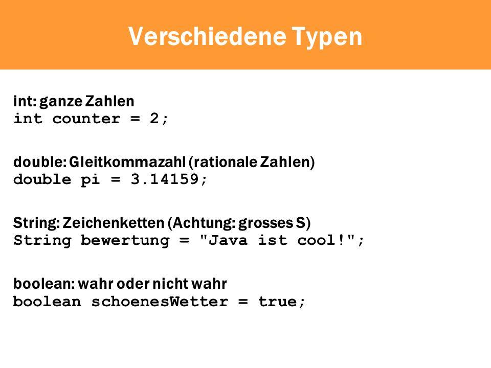 Verschiedene Typen int: ganze Zahlen int counter = 2;