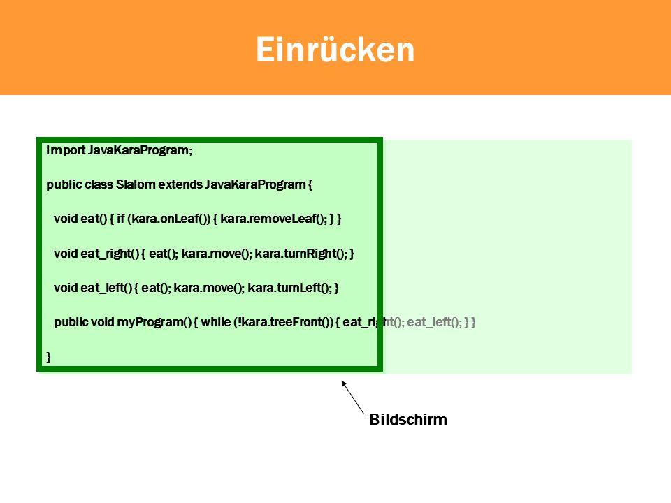 Einrücken Bildschirm import JavaKaraProgram;