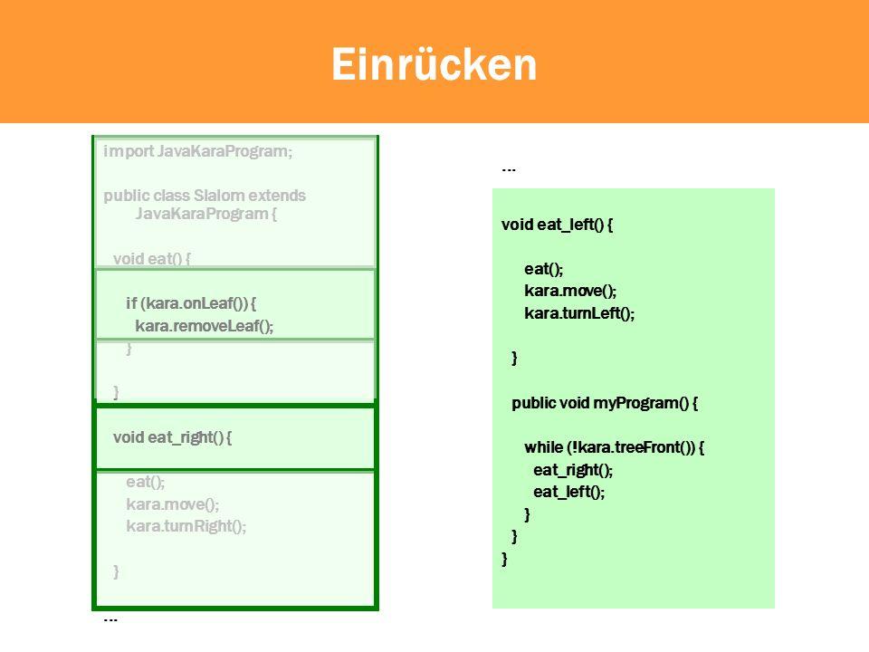Einrücken import JavaKaraProgram; ...