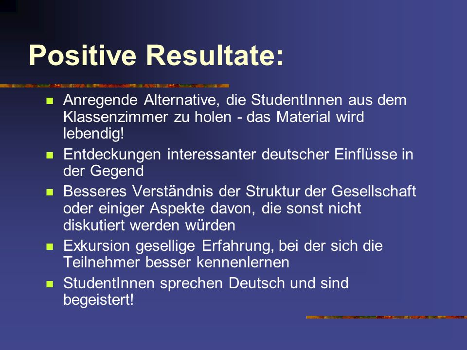 Positive Resultate: Anregende Alternative, die StudentInnen aus dem Klassenzimmer zu holen - das Material wird lebendig!
