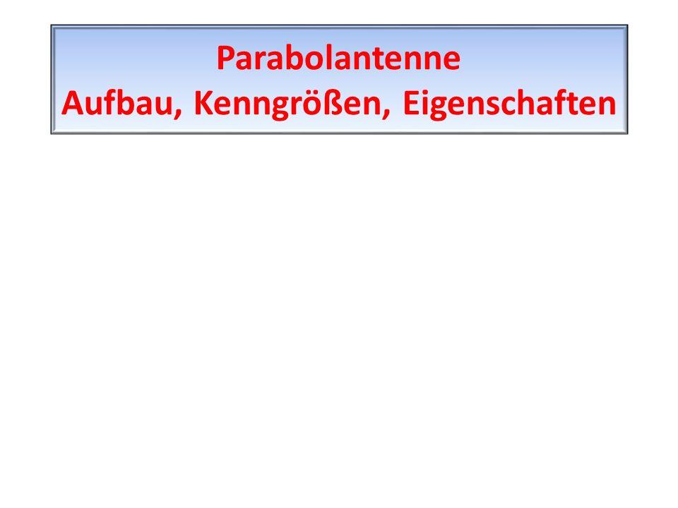 Parabolantenne Aufbau, Kenngrößen, Eigenschaften