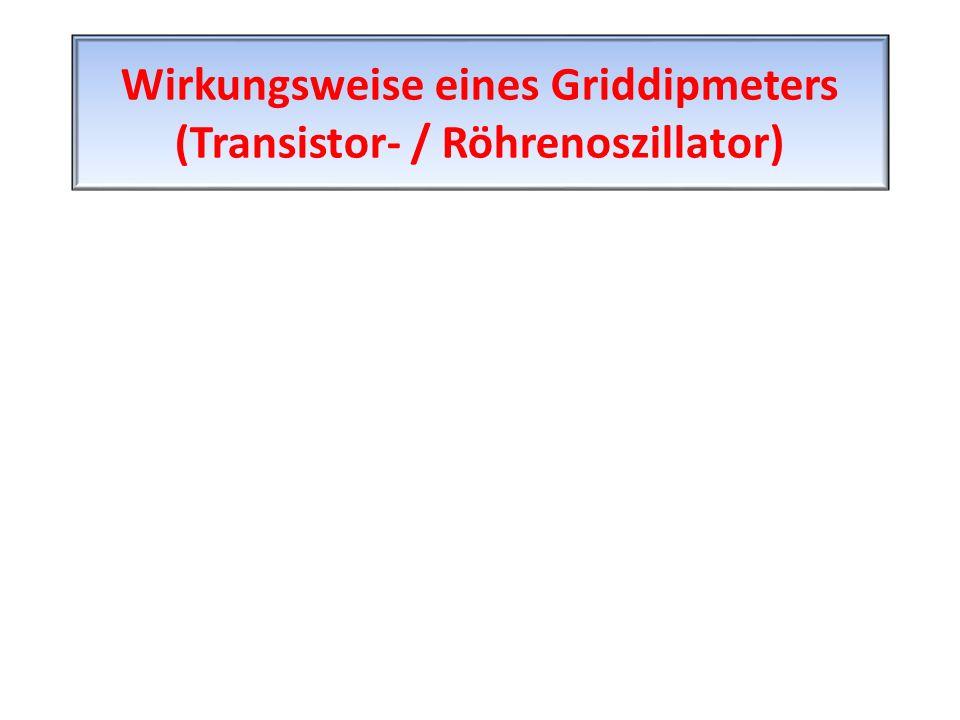 Wirkungsweise eines Griddipmeters (Transistor- / Röhrenoszillator)