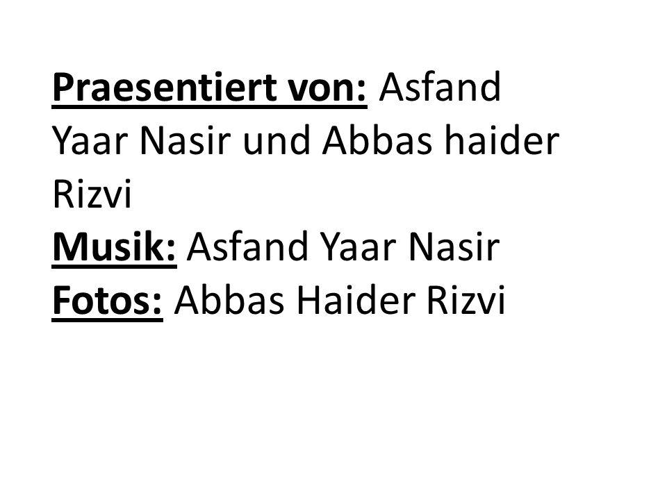 Praesentiert von: Asfand Yaar Nasir und Abbas haider Rizvi